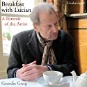 Breakfast with Lucian Audiobook by Geordie Greig Narrated by John Standing