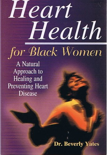 Heart Health for Black Women: A Natural Approach to Healing and Preventing Heart Disease - By Dr. Beverly Yates (Signed Copy) pdf epub