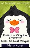 Emilia La Oinguina Smarrita/Emilia the Lost Penguin (An Italian/English Dual Language Story)