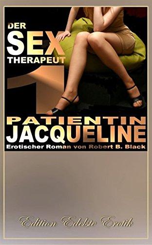 Der Sex-Therapeut: Patientin Jacqueline [Edition Edelste Erotik] (German Edition) PDF