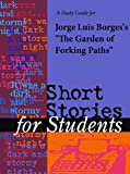 """A Study Guide for Jorge Luis Borges's """"The Garden of Forking Paths,"""" excerpted from Gale's acclaimed Short Stories for Students. This concise study guide includes plot summary; character analysis; author biography; study questions; historical context..."""