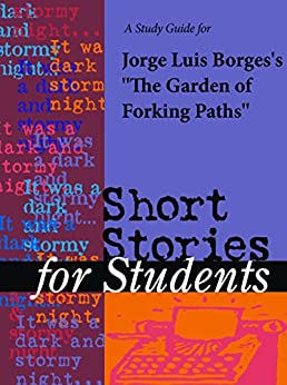 A Study Guide For Jorge Luis Borges 39 S The Garden Of Forking Paths Short Stories For Students