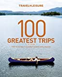 100 Greatest Trips, Travel and Leisure, 1932624384