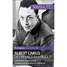 Albert Camus, de l'absurde à la révolte: L'itinéraire d'un écrivain marqué par la guerre et l'injustice (Écrivains t. 11) (French Edition)
