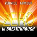 Zero to Breakthrough: The 7-step, Battle-Tested Method for Accomplishing Goals That Matter Audiobook by Vernice