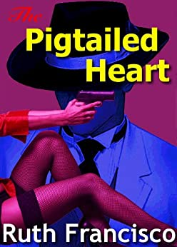 The Pigtailed Heart by [Francisco, Ruth]