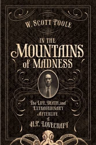 Book Cover: In the Mountains of Madness: The Life, Death, and Extraordinary Afterlife of H.P. Lovecraft