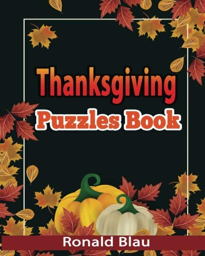 Thanksgiving Word Searches And Crossword Puzzles - Thanksgiving Puzzles Book: Thanksgiving Day Word Searches, Cryptograms, Alphabet Soups, Dittos, Piece By Piece Puzzles All You Want to Have A Wonderful Thanksgiving Day