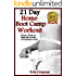 21 Day Home Boot Camp Workout: Get fit and lose a dress or pant size in just 30 minutes a day! (Fitness and Weight loss workouts)