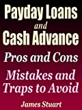 Payday Loans and Cash Advance: Pros and Cons - Mistakes and Traps to Avoid