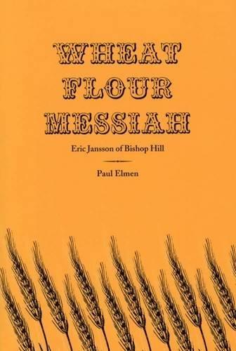 Wheat Flour Messiah: Eric Jansson of Bishop Hill