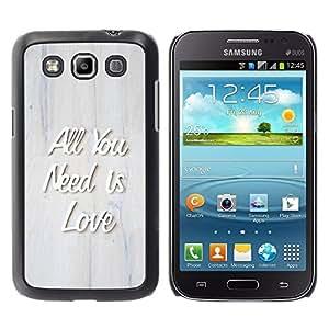 Be Good Phone Accessory // Dura Cáscara cubierta Protectora Caso Carcasa Funda de Protección para Samsung Galaxy Win I8550 I8552 Grand Quattro // All You Need Is Love Quote 3D Raised