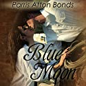 Blue Moon: A Historical Romance Audiobook by Parris Afton Bonds Narrated by Steven Cooper
