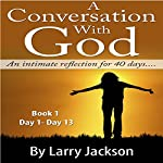 A Conversation with God: An Intimate Reflection for 40 Days | Larry Jackson