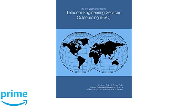 The 2018-2023 World Outlook for Telecom Engineering Services Outsourcing (ESO)