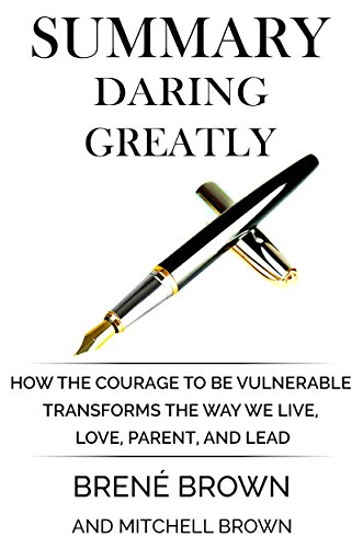 Summary of Daring Greatly: How the Courage to Be Vulnerable Transforms the Way We Live, Love, Parent, and Lead cover