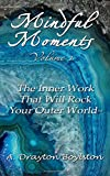 Mindful Moments Volume 1: The Inner Work That Will Rock Your Outer World