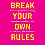 Break Your Own Rules: How to Change the Patterns of Thinking that Block Women's Paths to Power | Jill Flynn,Kathryn Heath,Mary Davis Holt,Sharon Allen (foreword)