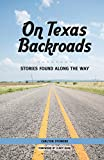 img - for On Texas Backroads: Stories Found Along the Way book / textbook / text book