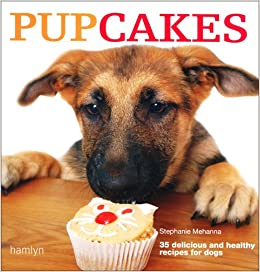 Pupcakes 35 Delicious And Healthy Bakes For Dogs Stephanie Mehanna 9780600616573 Amazon Com Books