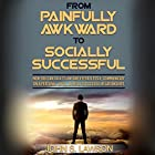 From Painfully Awkward to Socially Successful: How You Can Talk to Anyone Effortlessly, Communicate on a Personal Level, & Build Successful Relationships Hörbuch von John S. Lawson Gesprochen von: Matyas J.