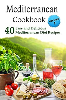 Mediterranean Cookbook: 40 Easy and Delicious Mediterranean Diet Recipes by [Smith, Patrick]