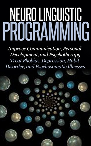 Neuro Linguistic Programming: Improve Communication, Personal Development and Psychotherapy [NLP, Emotional Intelligence, IQ] (positive intelligence, positive affirmation, personal transformation)