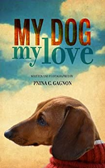 My Dog, My Love (People and animals Book 1) by [Gagnon, Pnina C. ]