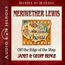 Meriwether Lewis: Off the Edge of the Map: Heroes of History Audiobook by Geoff Benge, Janet Benge Narrated by Tim Gregory