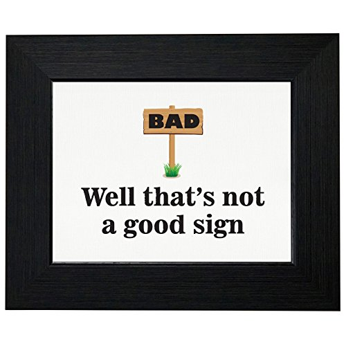 Bad - Well That Is Not A Good Sign - Hilarious Framed Print Poster Wall or Desk Mount Options - Hilarious Desktop Signs