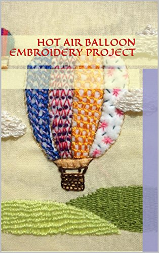 Hot Air Balloon Embroidery Project: Step-by-Step (Step Embroidery Instructions)