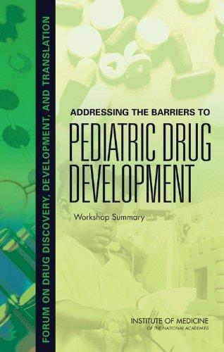- Addressing the Barriers to Pediatric Drug Development: Workshop Summary