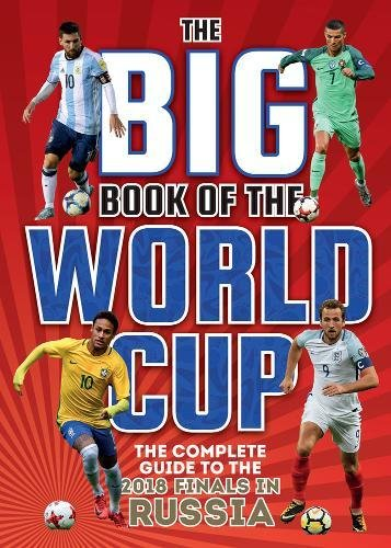 The Big Book of the World Cup: The Complete Guide to the 2018 Finals