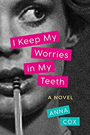 I Keep My Worries in My Teeth: A Novel