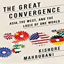 The Great Convergence: Asia, the West, and the Logic of One World Audiobook by Kishore Mahbubani Narrated by Wes Talbot