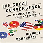 The Great Convergence: Asia, the West, and the Logic of One World | Kishore Mahbubani