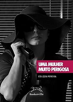 UMA MULHER MUITO PERIGOSA por [Pereira, Edilson]