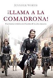 ¡Llama a la comadrona!: Una historia verdadera en el Londres de los años cincuenta (Spanish Edition)