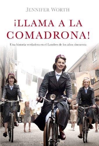 Descargar Libro ¡llama A La Comadrona!: Una Historia Verdadera En El Londres De Los Años Cincuenta Jennifer Worth