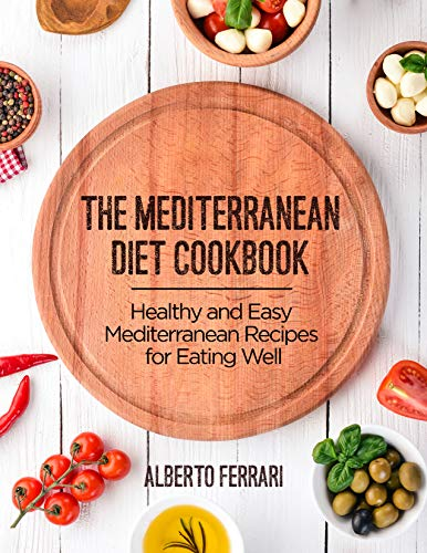 The Mediterranean Diet Cookbook: Healthy and Easy Mediterranean Recipes for Eating Well by [Ferrari, Alberto]