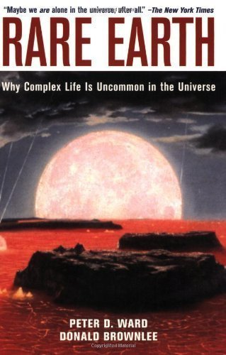 Rare Earth: Why Complex Life is Uncommon in the Universe by Ward, Peter D., Brownlee, Donald published by Copernicus (2009) (Rare Life)