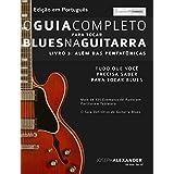 O Guia Completo para Tocar Blues na Guitarra: Livro Três – Além das Pentatônicas (Portuguese Edition)