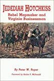img - for Jedediah Hotchkiss: Rebel Mapmaker and Virginia Businessman 1St edition by Roper, Peter W (1992) Hardcover book / textbook / text book