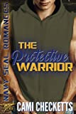 navy seal romance - The Protective Warrior (Navy SEAL Romance)