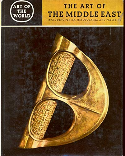 The Art of the Middle East: Including Persia, Mesopotamia and Palestine (Art of the World, Non-European Cultures: The Historical, Sociological and Religious Backgrounds) by Leonard Woolley (Hardcover)