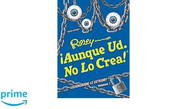 ¡Aunque Ud. No Lo Crea! ¡Desencadene Lo Extrano! Volumen 2 (ANNUAL) (Spanish Edition): Ripleys Believe It Or Not!: 9781609912024: Amazon.com: Books