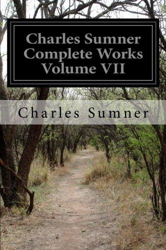 Charles Sumner Complete Works Volume VII