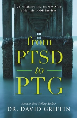 From PTSD to PTG: A Firefighter's (My) Journey After a Multiple LODD Incident