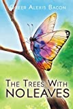img - for The Trees With No Leaves: A Children's Story About The Beauty of Believing book / textbook / text book
