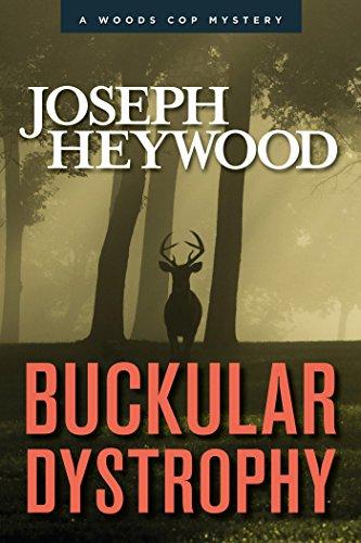 Buckular Dystrophy: A Woods Cop Mystery (Woods Cop Mysteries Book 10) (Outdoor Hicks)